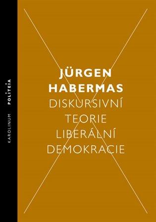 Diskursivní teorie liberální demokracie - Jürgen Habermas | Booksquad.ink