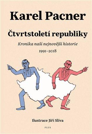 Čtvrtstoletí republiky:Kronika naší nejnovější historie - Karel Pacner | Booksquad.ink