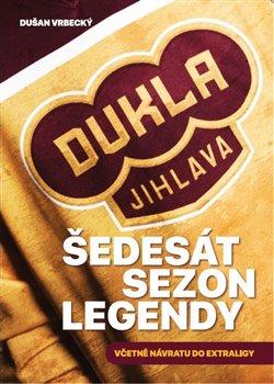 Obálka titulu Dukla Jihlava - Šedesát sezon legendy