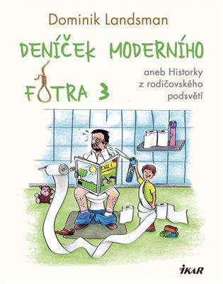 Deníček moderního fotra 3:aneb Historky z rodičovského podsvětí - Dominik Landsman | Booksquad.ink