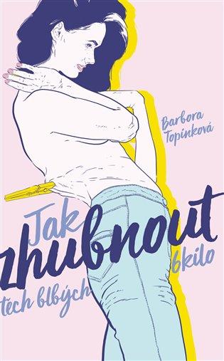 Jak zhubnout těch blbých 6 kilo - Barbora Topinková | Booksquad.ink