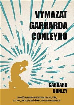 Obálka titulu Vymazat Garrarda Conleyho