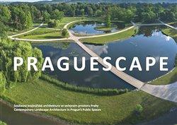 Obálka titulu Praguescape/Současná krajinářská architektura ve veřejném prostoru Prahy