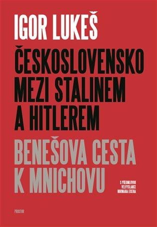 Československo mezi Stalinem a Hitlerem:Benešova cesta k Mnichovu - Igor Lukeš | Booksquad.ink