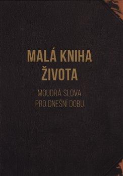 Obálka titulu Malá kniha života - Moudrá slova pro dnešní dobu