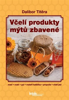 Obálka titulu Včelí produkty mýtů zbavené
