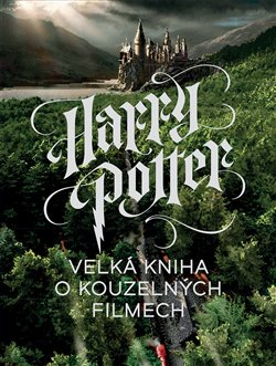 Obálka titulu Harry Potter: Velká kniha o kouzelných filmech