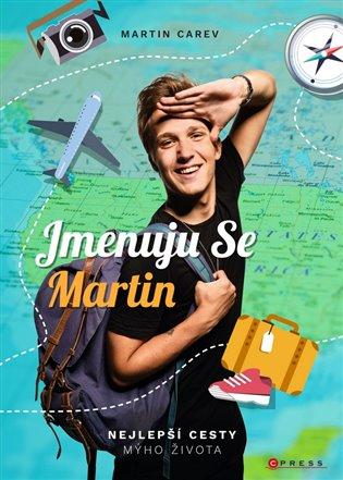 Jmenuju se Martin:Nejlepší cesty mýho života - Martin Carev | Booksquad.ink