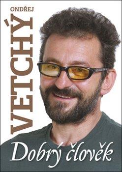 Obálka titulu Dobrý člověk Ondřej Vetchý