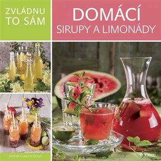 Zvládnu to sám: Domácí sirupy a limonády - Monika Halmosová | Booksquad.ink