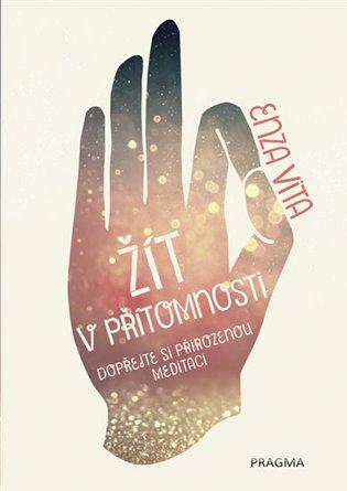 Žít v přítomnosti - Dopřejte si přirozenou meditaci - Enza Vita   Booksquad.ink