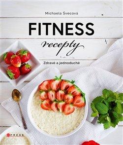 Fitness recepty. Zdravé a jednoduché - Michaela Švecová