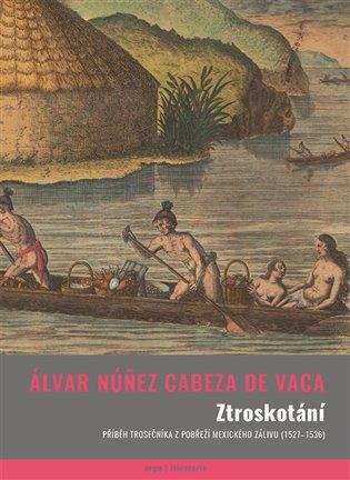 Ztroskotání - Příběh trosečníka z pobřeží Mexického zálivu (1527–1536)