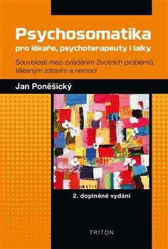 Psychosomatika pro lékaře, psychoterapeuty i laiky. 2. doplněné vydání - Jan Poněšický