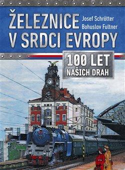Obálka titulu Železnice v srdci Evropy - 100 let našich drah
