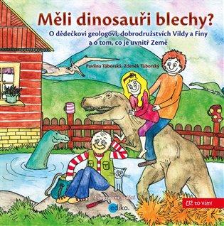 Měli dinosauři blechy?:O dědečkovi geologovi, dobrodružstvích Vildy a Fíny a o tom, co je uvnitř Země - Pavlína Táborská,   Booksquad.ink