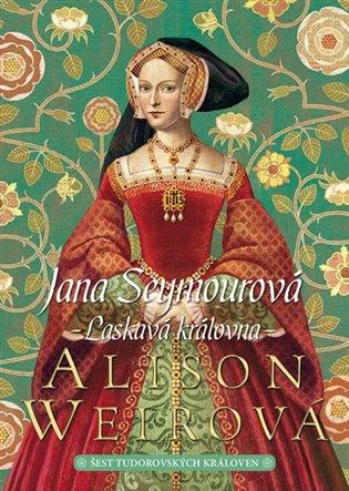 Jana Seymourová: Laskavá královna - Alison Weirová | Booksquad.ink
