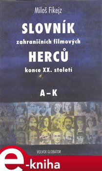 Obálka titulu Slovník zahraničních filmových herců konce XX. století I. A - K