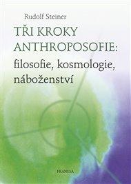 Tři kroky anthroposofie: filosofie, kosmologie, náboženství