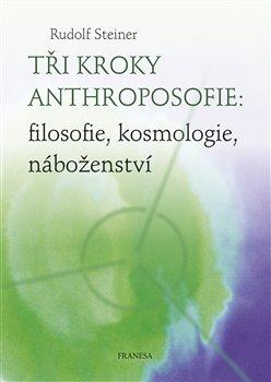 Obálka titulu Tři kroky anthroposofie: filosofie, kosmologie, náboženství