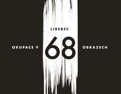 Obálka titulu Liberec – okupace v 68 obrazech