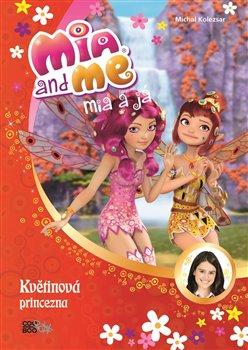Obálka titulu Mia a já: Květinová princezna