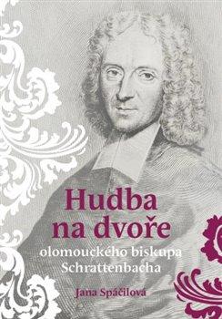 Obálka titulu Hudba na dvoře olomouckého biskupa Schrattenbacha