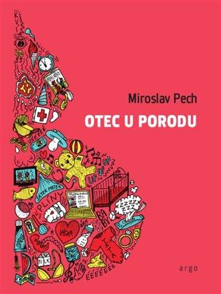 Otec u porodu - Miroslav Pech | Booksquad.ink