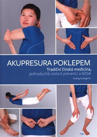 Akupresura poklepem:Tradiční čínská medicína jednoduchá cesta k prevenci a léčbě - Huang Guanming | Booksquad.ink