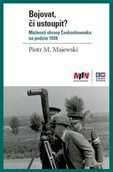 Obálka titulu Bojovat, či ustoupit? Možnosti obrany Československa na podzim 1938