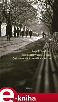 Špion, který přišel pozdě. Československá rozvědka v Norsku - Terje B. Englund