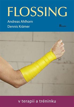 Flossing:v terapii a tréninku - Andreas Ahlorn, | Booksquad.ink