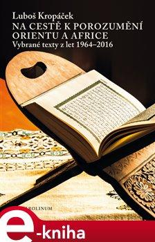 Obálka titulu Na cestě k porozumění Orientu a Africe