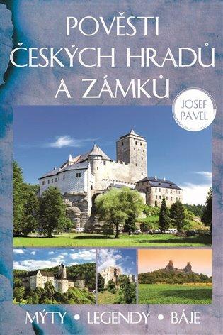Pověsti českých hradů a zámků:Mýty, legendy, báje. - Josef Pavel | Booksquad.ink