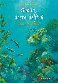 Obálka titulu Sheila, dcera delfínů: Návrat do Atlantidy