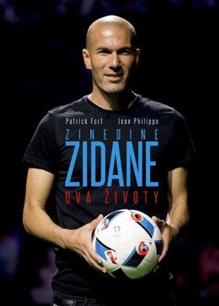 Zinedine Zidane: Dva životy - Patrick Fort, | Booksquad.ink