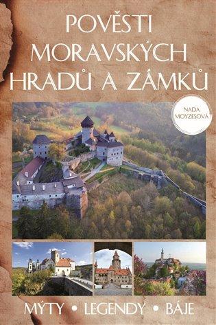 Pověsti moravských hradů a zámků:Mýty - legendy - báje - Naďa Moyzesová | Booksquad.ink