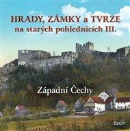 Hrady, zámky a tvrze na starých pohlednicích III Západní Čechy