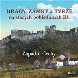 Obálka titulu Hrady, zámky a tvrze na starých pohlednicích III Západní Čechy