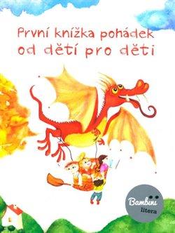 Obálka titulu První knížka pohádek od dětí pro děti