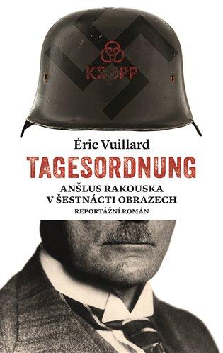 Tagesordnung:Anšlus Rakouska v šestnácti obrazech. Reportážní román - Éric Vuillard   Booksquad.ink