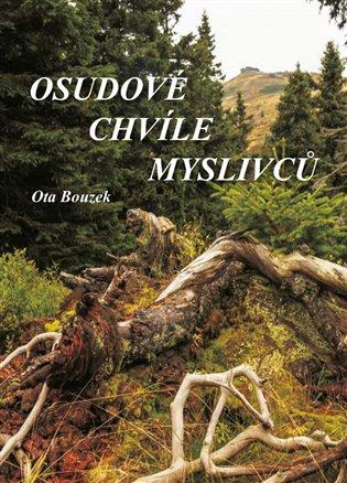 Osudové chvíle myslivců - Ota Bouzek | Booksquad.ink
