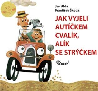 Jak vyjeli autíčkem Cvalík, Alík se strýčkem - Jan Alda | Booksquad.ink