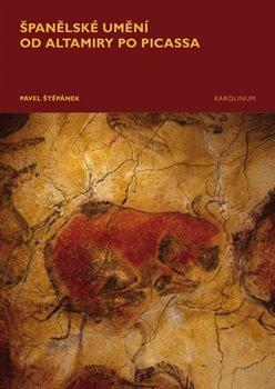 Obálka titulu Španělské umění od Altamiry po Picassa