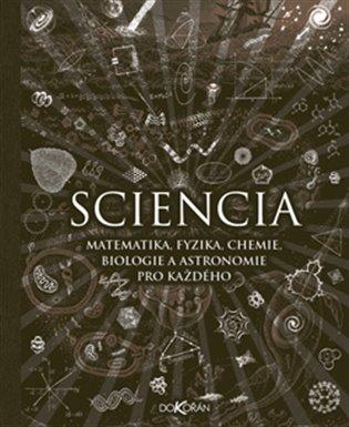 SCIENCIA - MATEMATIKA, FYZIKA, CHEMIE, BIOLOGIE A ASTRONOMIE