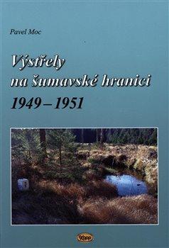 Obálka titulu Výstřely na šumavské hranici 1949-1951