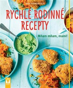 Obálka titulu Rychlé rodinné recepty – Mňam mňam, mami!