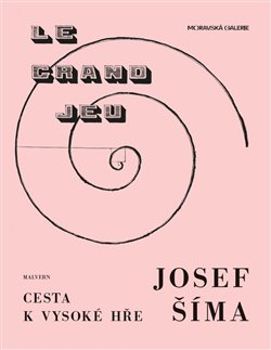Obálka titulu Josef Šíma - Cesta k vysoké hře