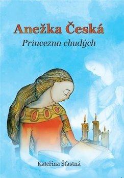 Obálka titulu Anežka Česká – Princezna chudých