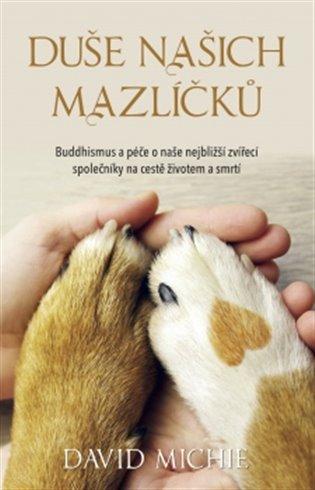 Duše našich mazlíčků:Buddhismus a péče o naše nejbližší zvířecí společníky na cestě životem a smrtí - David Michie | Booksquad.ink